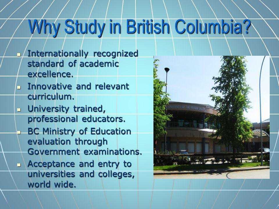 Why Study in British Columbia. Internationally recognized standard of academic excellence.