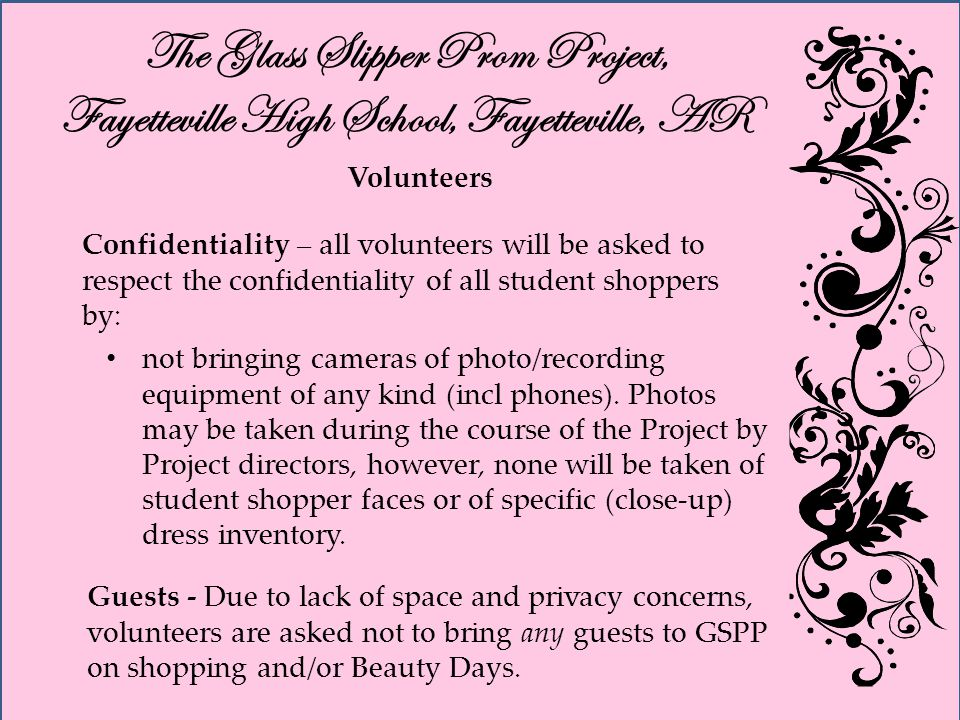 The Glass Slipper Prom Project, Fayetteville High School, Fayetteville, AR Volunteers not bringing cameras of photo/recording equipment of any kind (incl phones).