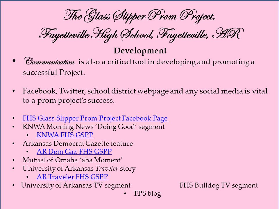 The Glass Slipper Prom Project, Fayetteville High School, Fayetteville, AR Development Communication is also a critical tool in developing and promoting a successful Project.