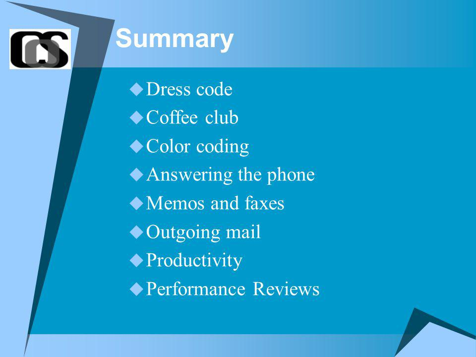 Summary Dress code Coffee club Color coding Answering the phone Memos and faxes Outgoing mail Productivity Performance Reviews
