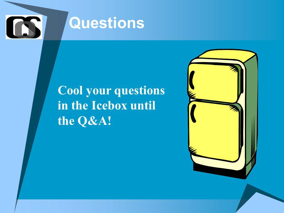 Questions Cool your questions in the Icebox until the Q&A!