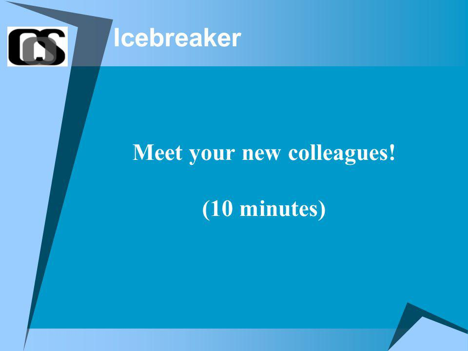 Icebreaker Meet your new colleagues! (10 minutes)