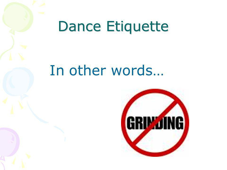 Dance Etiquette In other words…