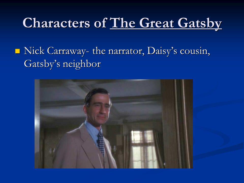 Characters of The Great Gatsby Jay Gatsby- The self-made wealthy man who lives next door to Nick Carraway and loves Daisy Buchanan Jay Gatsby- The self-made wealthy man who lives next door to Nick Carraway and loves Daisy Buchanan