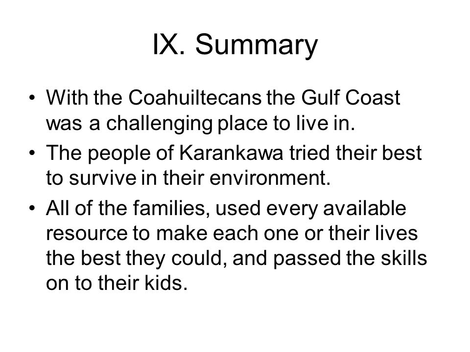 IX. Summary With the Coahuiltecans the Gulf Coast was a challenging place to live in.