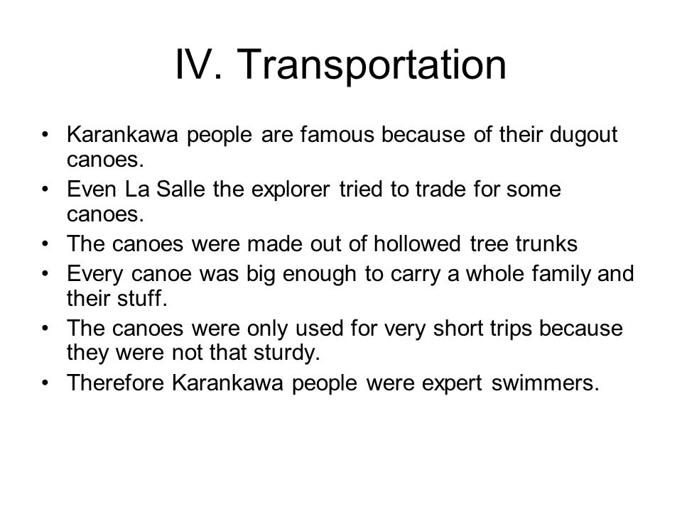 IV. Transportation Karankawa people are famous because of their dugout canoes.