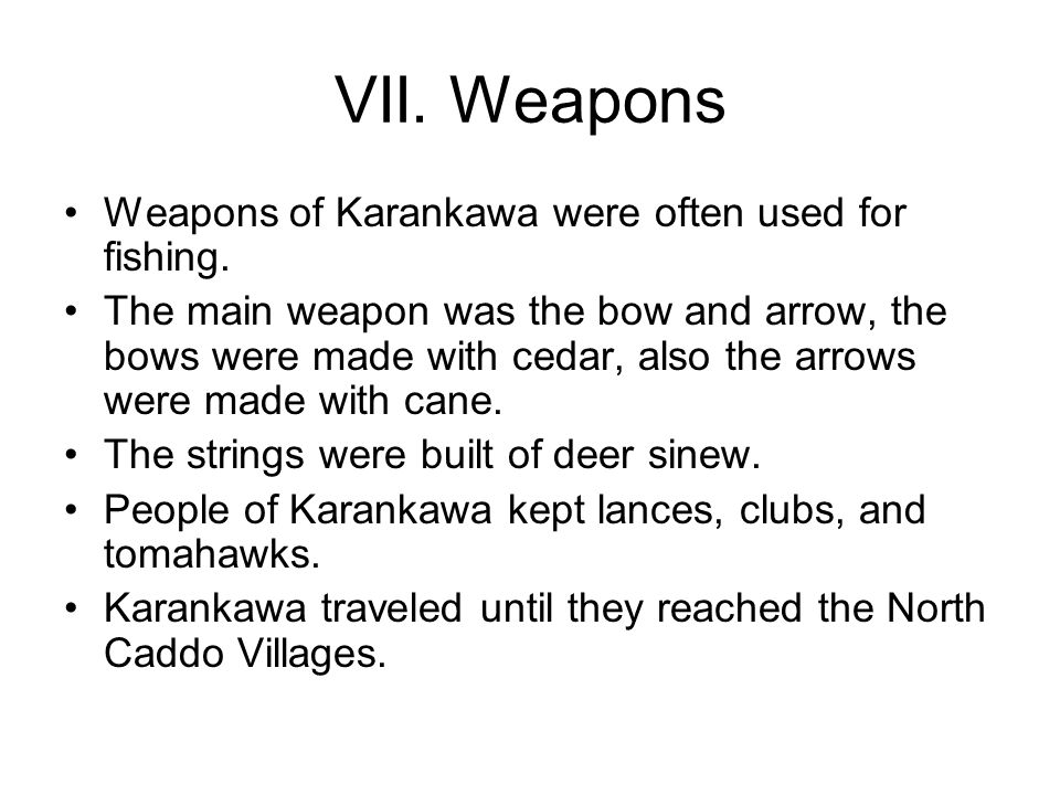 VII. Weapons Weapons of Karankawa were often used for fishing.