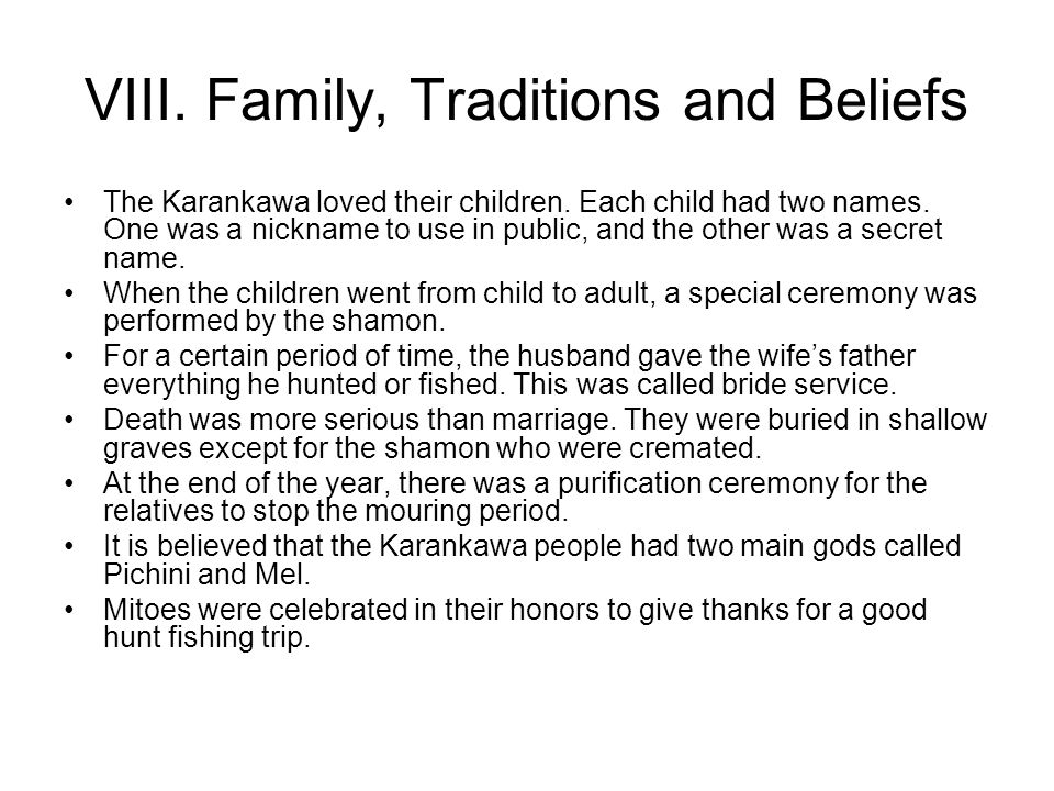 VIII. Family, Traditions and Beliefs The Karankawa loved their children.
