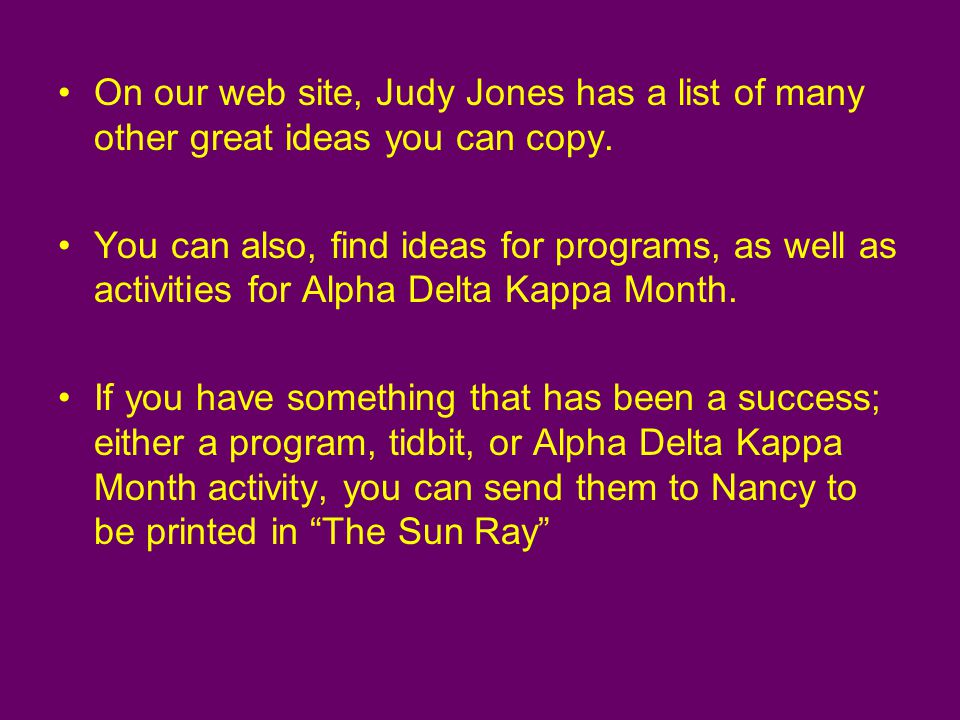 On our web site, Judy Jones has a list of many other great ideas you can copy.