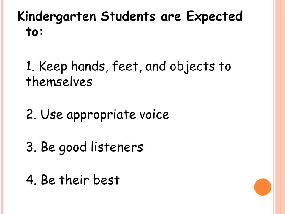 Kindergarten Students are Expected to: 1. Keep hands, feet, and objects to themselves 2.