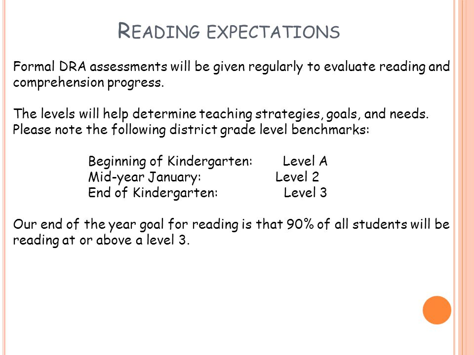 R EADING EXPECTATIONS Formal DRA assessments will be given regularly to evaluate reading and comprehension progress.