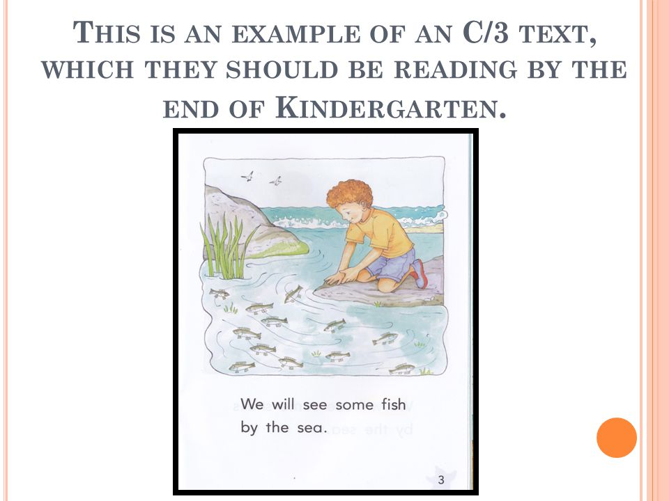 T HIS IS AN EXAMPLE OF AN C/3 TEXT, WHICH THEY SHOULD BE READING BY THE END OF K INDERGARTEN.