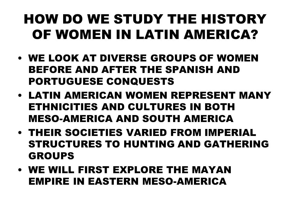 HOW DO WE STUDY THE HISTORY OF WOMEN IN LATIN AMERICA.