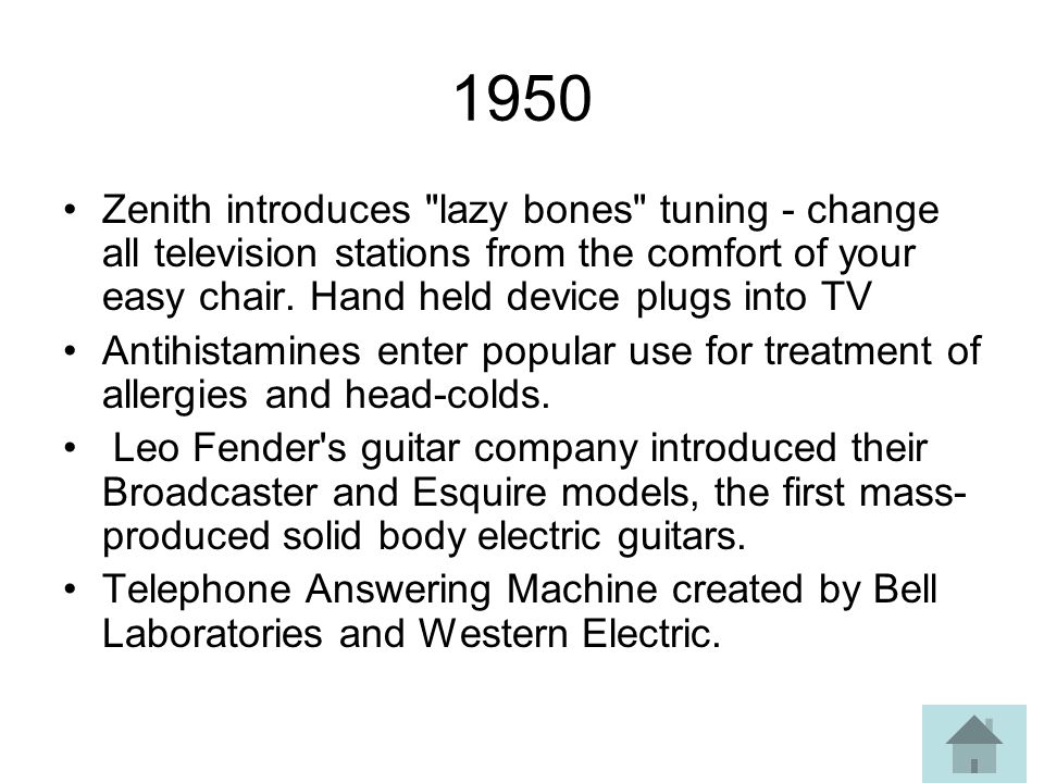1950 Zenith introduces lazy bones tuning - change all television stations from the comfort of your easy chair.