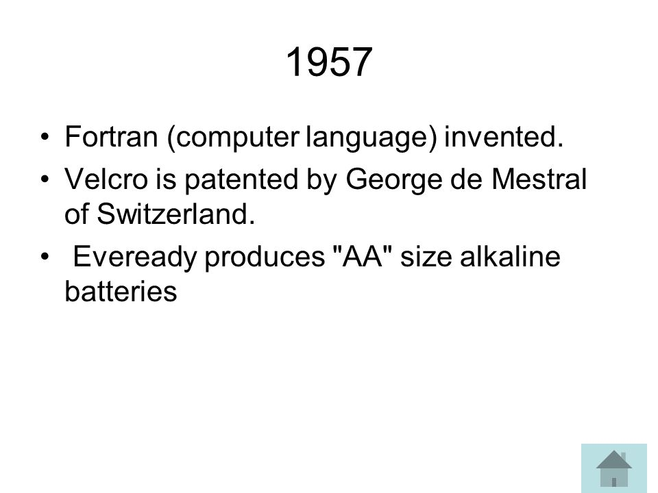 1957 Fortran (computer language) invented. Velcro is patented by George de Mestral of Switzerland.