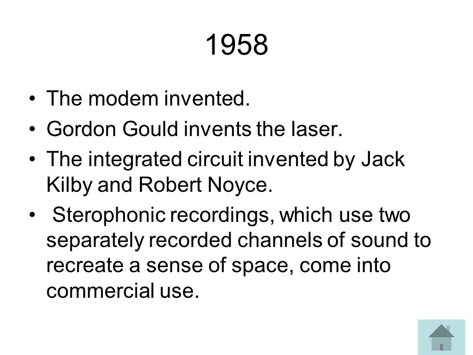 1958 The modem invented. Gordon Gould invents the laser.