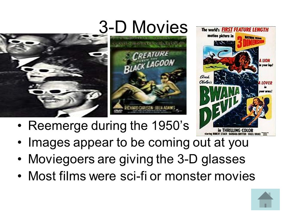 3-D Movies Reemerge during the 1950s Images appear to be coming out at you Moviegoers are giving the 3-D glasses Most films were sci-fi or monster movies