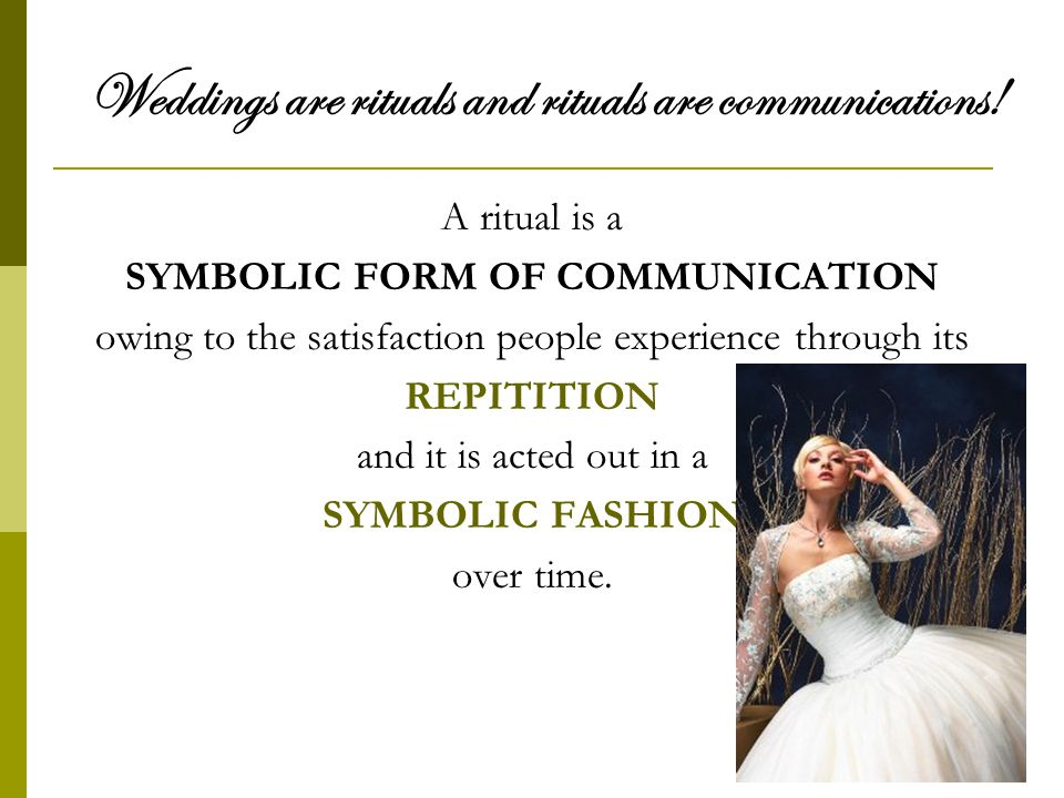 Weddings are rituals and rituals are communications.