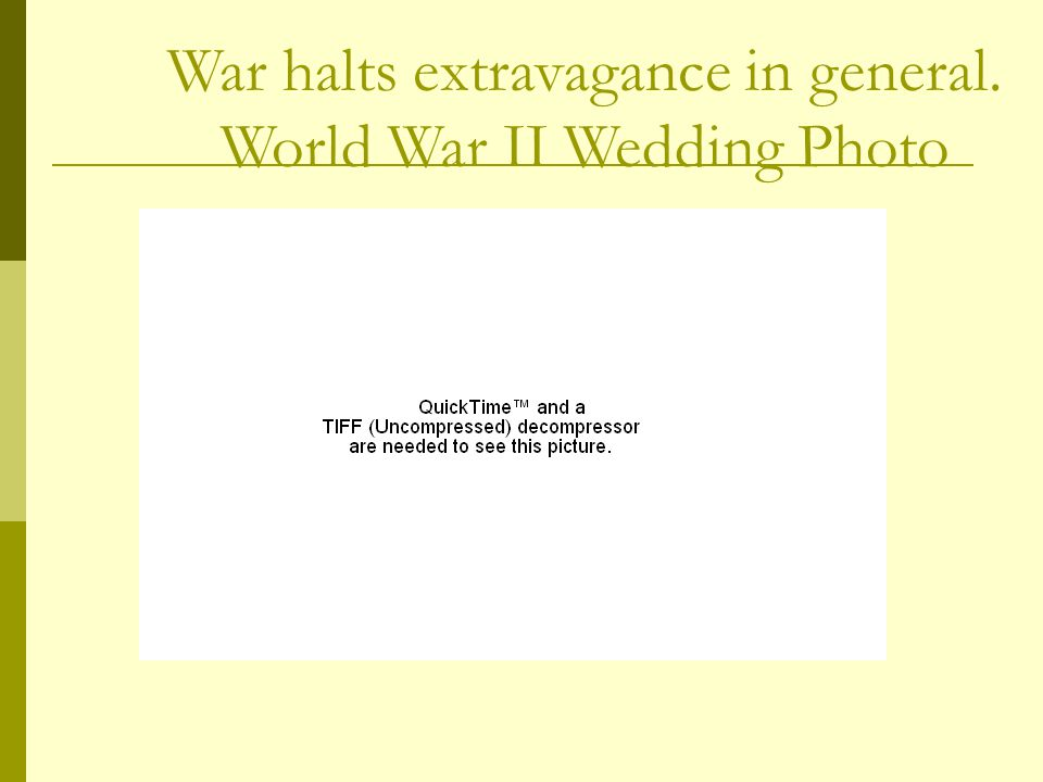War halts extravagance in general. World War II Wedding Photo