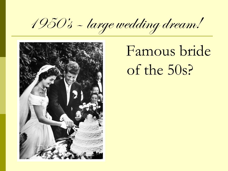 1950s – large wedding dream! Famous bride of the 50s