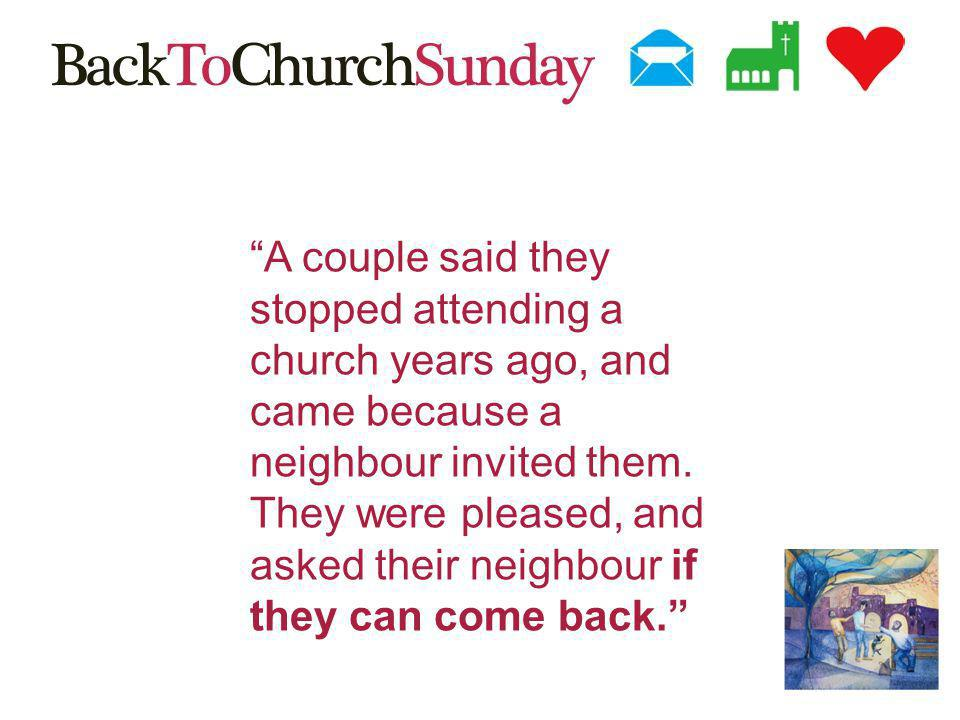 A couple said they stopped attending a church years ago, and came because a neighbour invited them.