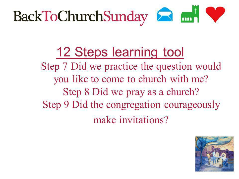 12 Steps learning tool Step 7 Did we practice the question would you like to come to church with me.