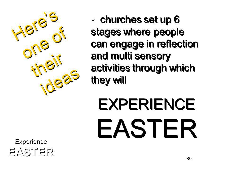 80 Experience EASTER Experience EASTER Heres one of their ideas churches set up 6 stages where people can engage in reflection and multi sensory activities through which they will EXPERIENCE EASTER churches set up 6 stages where people can engage in reflection and multi sensory activities through which they will EXPERIENCE EASTER