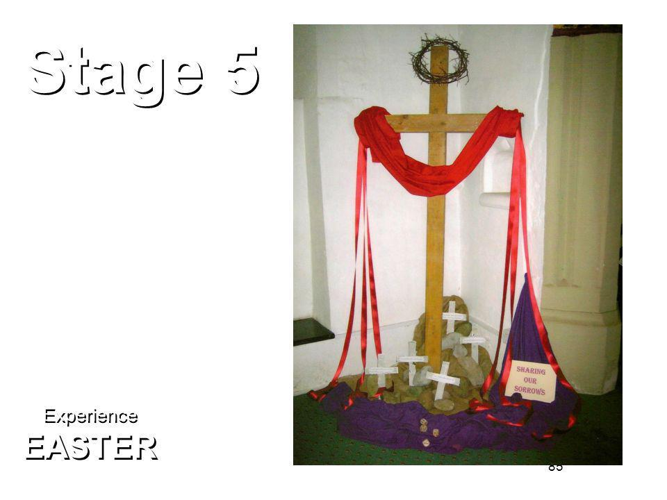 85 Stage 5 The Cross Experience EASTER Experience EASTER