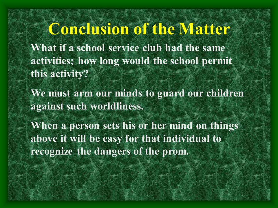 Conclusion of the Matter What if a school service club had the same activities; how long would the school permit this activity.