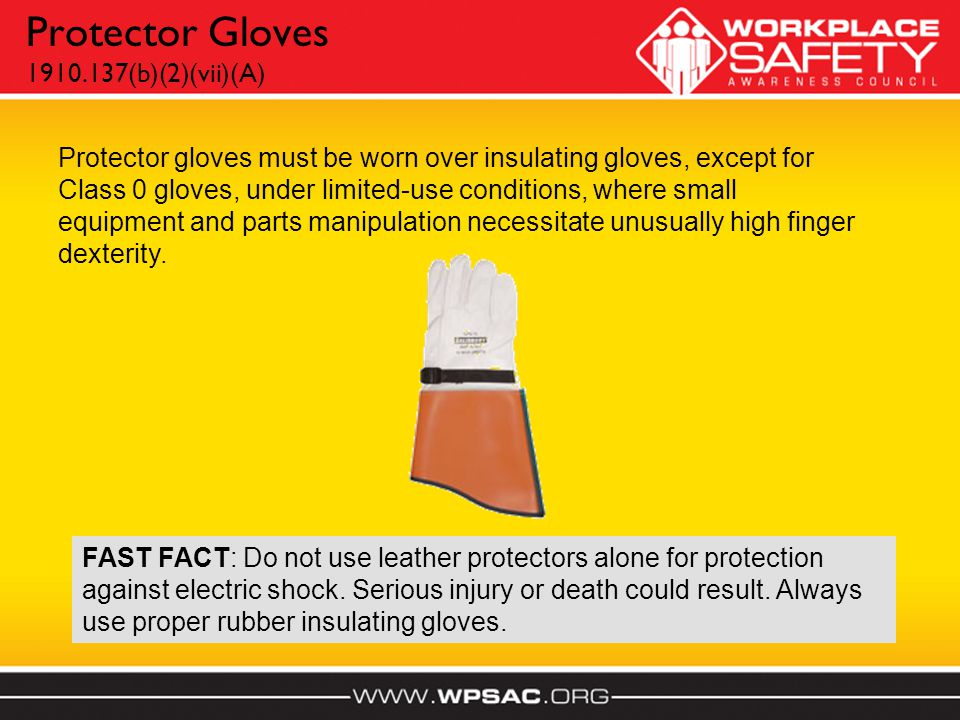 Protector Gloves 1910.137(b)(2)(vii)(A) Protector gloves must be worn over insulating gloves, except for Class 0 gloves, under limited-use conditions, where small equipment and parts manipulation necessitate unusually high finger dexterity.