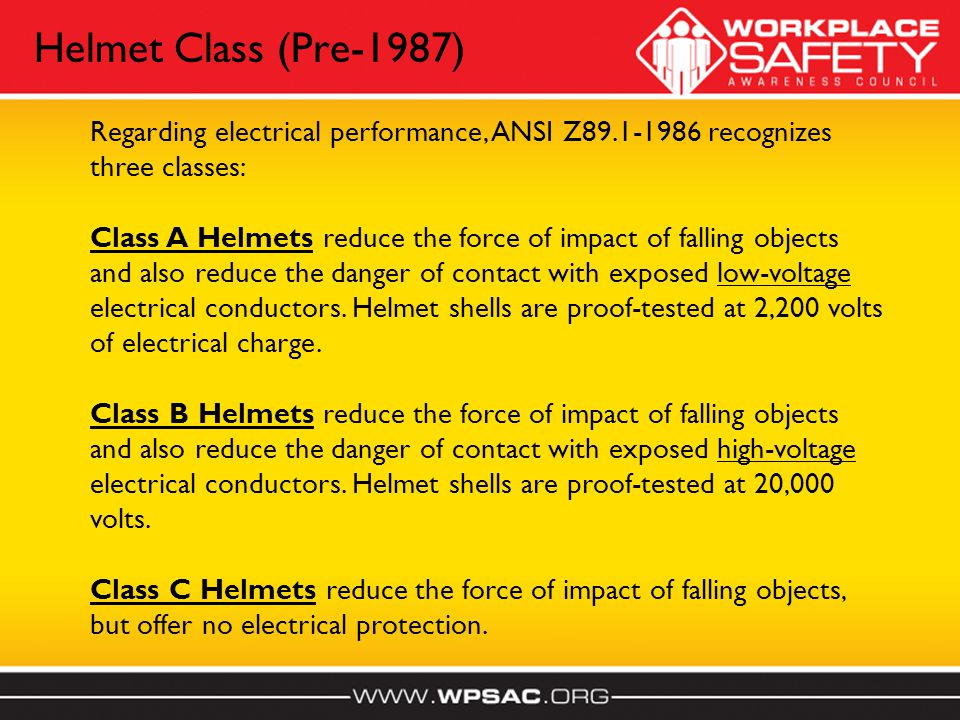 Regarding electrical performance, ANSI Z89.1-1986 recognizes three classes: Class A Helmets reduce the force of impact of falling objects and also reduce the danger of contact with exposed low-voltage electrical conductors.