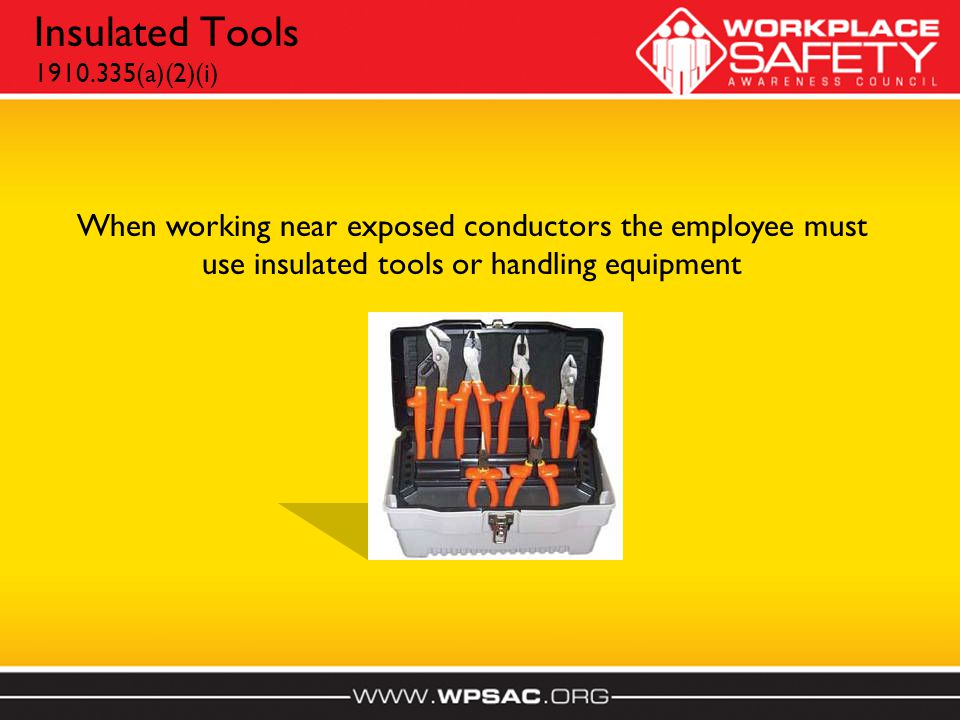 Insulated Tools 1910.335(a)(2)(i) When working near exposed conductors the employee must use insulated tools or handling equipment