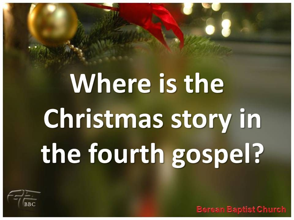 Where is the Christmas story in the fourth gospel
