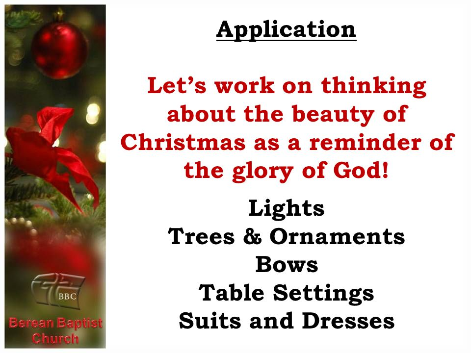Application Lets work on thinking about the beauty of Christmas as a reminder of the glory of God.