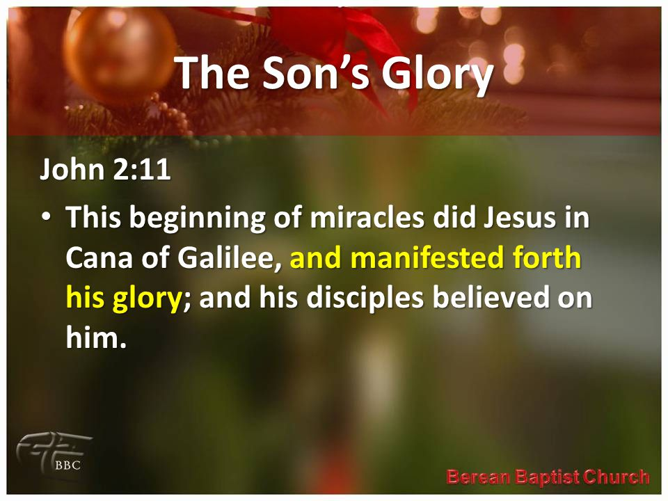 The Sons Glory John 2:11 This beginning of miracles did Jesus in Cana of Galilee, and manifested forth his glory; and his disciples believed on him.