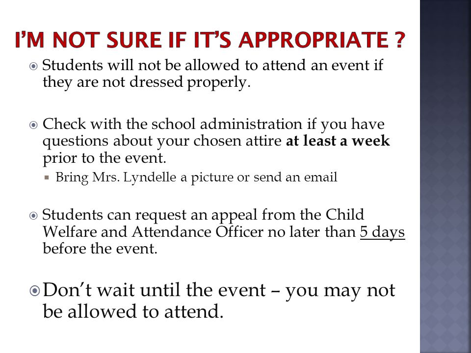 Students will not be allowed to attend an event if they are not dressed properly.