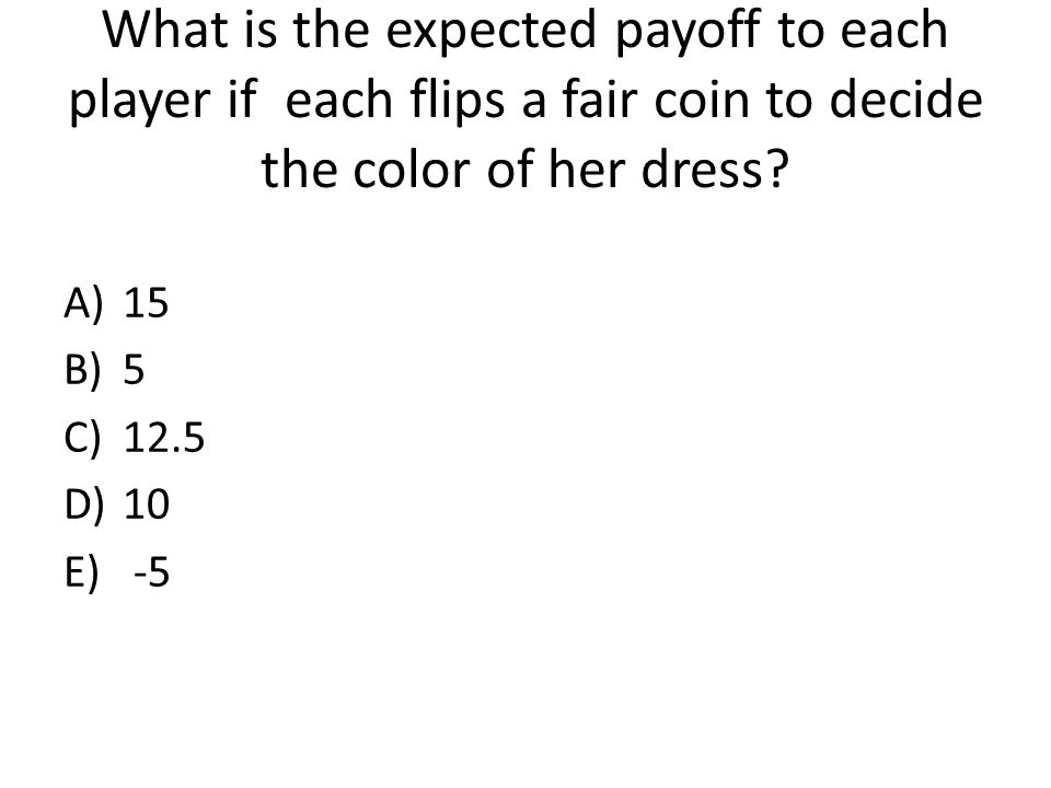 What is the expected payoff to each player if each flips a fair coin to decide the color of her dress.