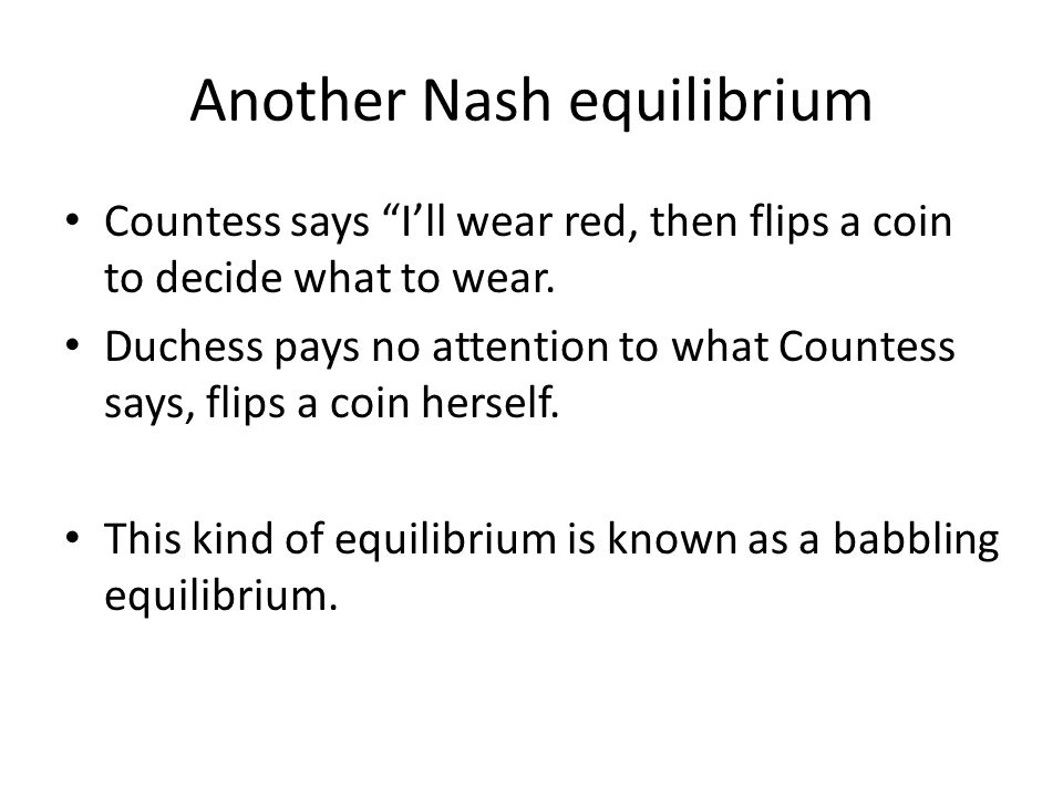 Another Nash equilibrium Countess says Ill wear red, then flips a coin to decide what to wear.
