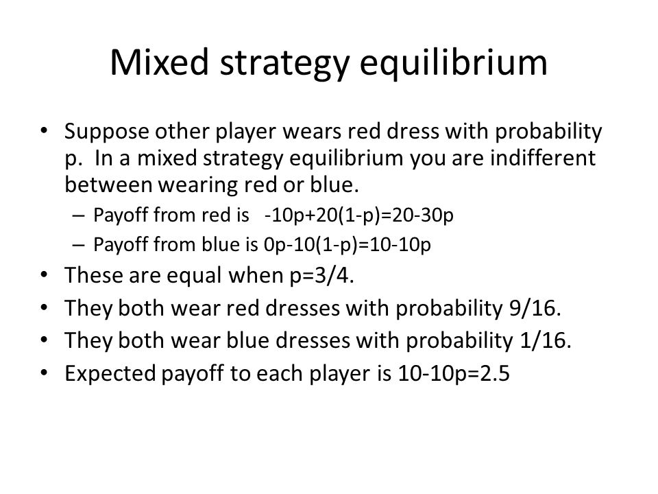 Mixed strategy equilibrium Suppose other player wears red dress with probability p.