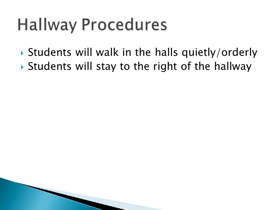 Students will walk in the halls quietly/orderly Students will stay to the right of the hallway
