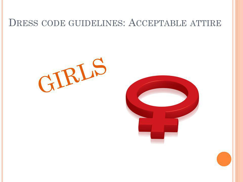 D RESS CODE GUIDELINES : A CCEPTABLE ATTIRE GIRLS