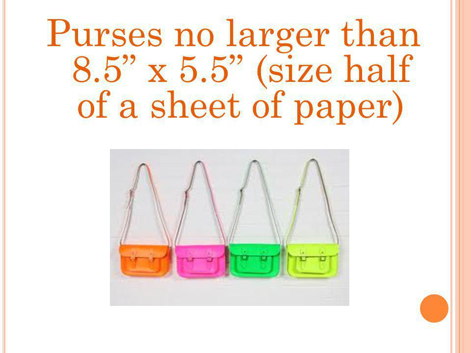 Purses no larger than 8.5 x 5.5 (size half of a sheet of paper)