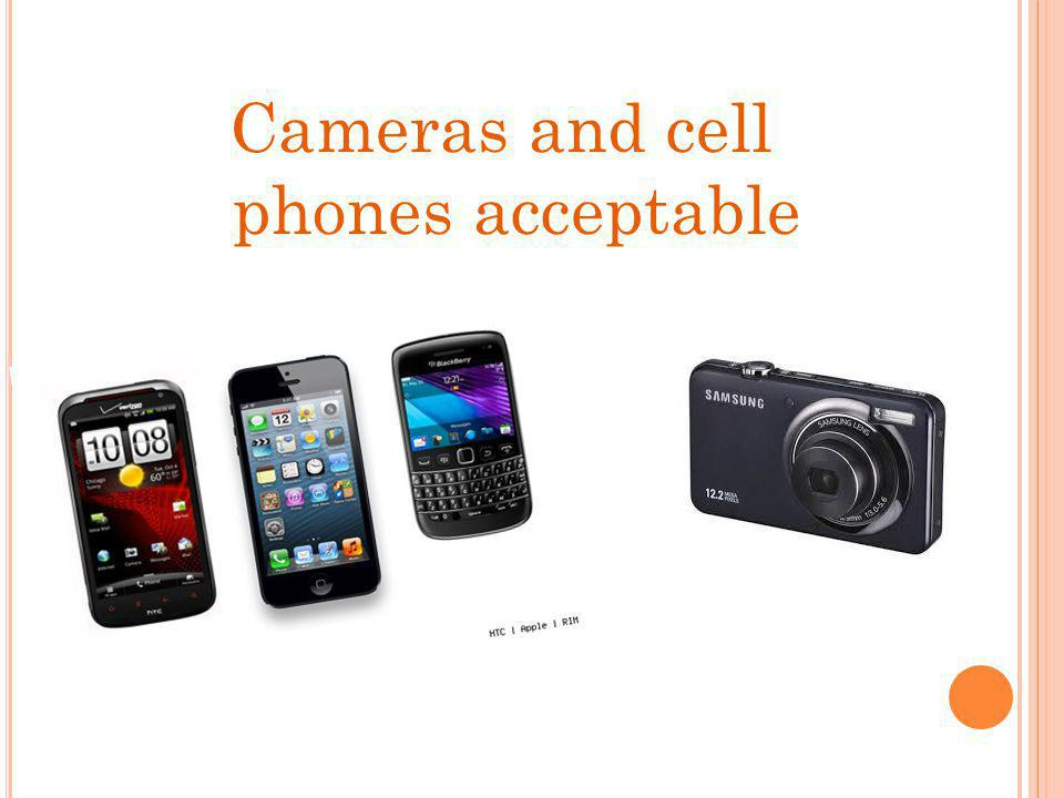 Cameras and cell phones acceptable