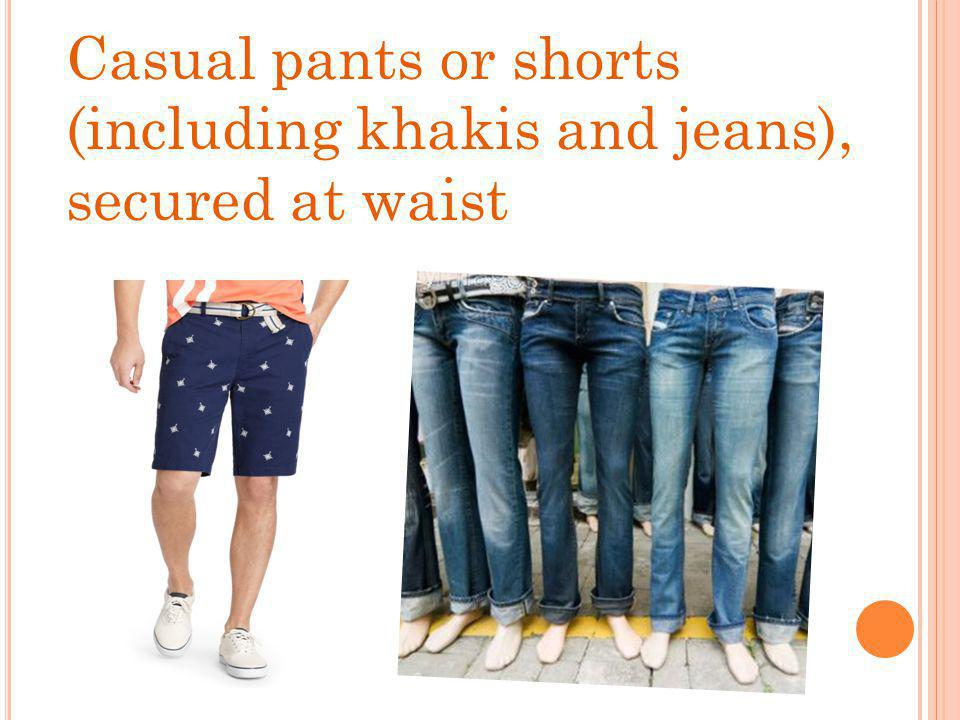 Casual pants or shorts (including khakis and jeans), secured at waist