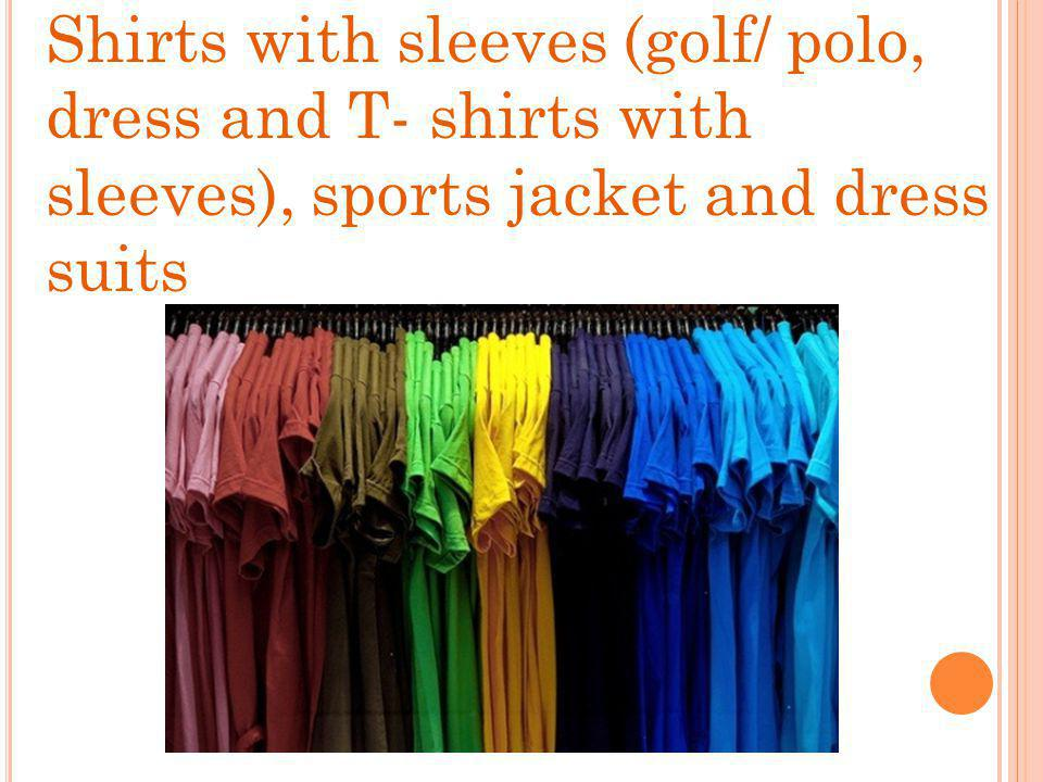 Shirts with sleeves (golf/ polo, dress and T- shirts with sleeves), sports jacket and dress suits