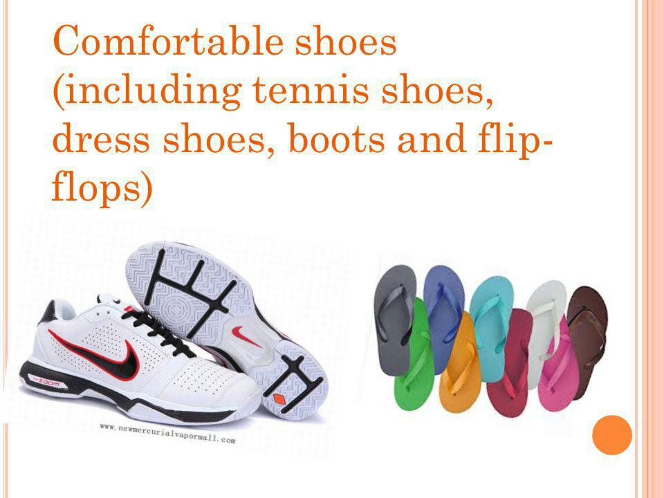 Comfortable shoes (including tennis shoes, dress shoes, boots and flip- flops)