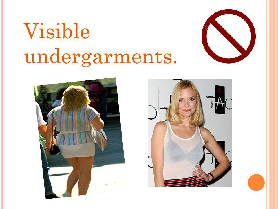 Visible undergarments.