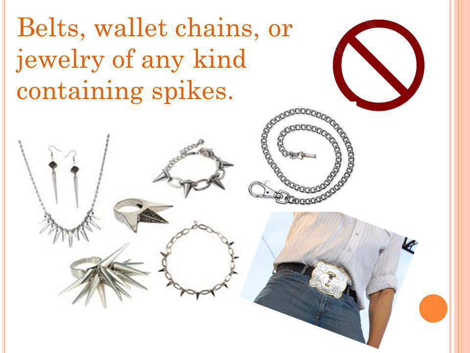 Belts, wallet chains, or jewelry of any kind containing spikes.