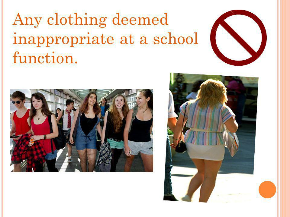 Any clothing deemed inappropriate at a school function.