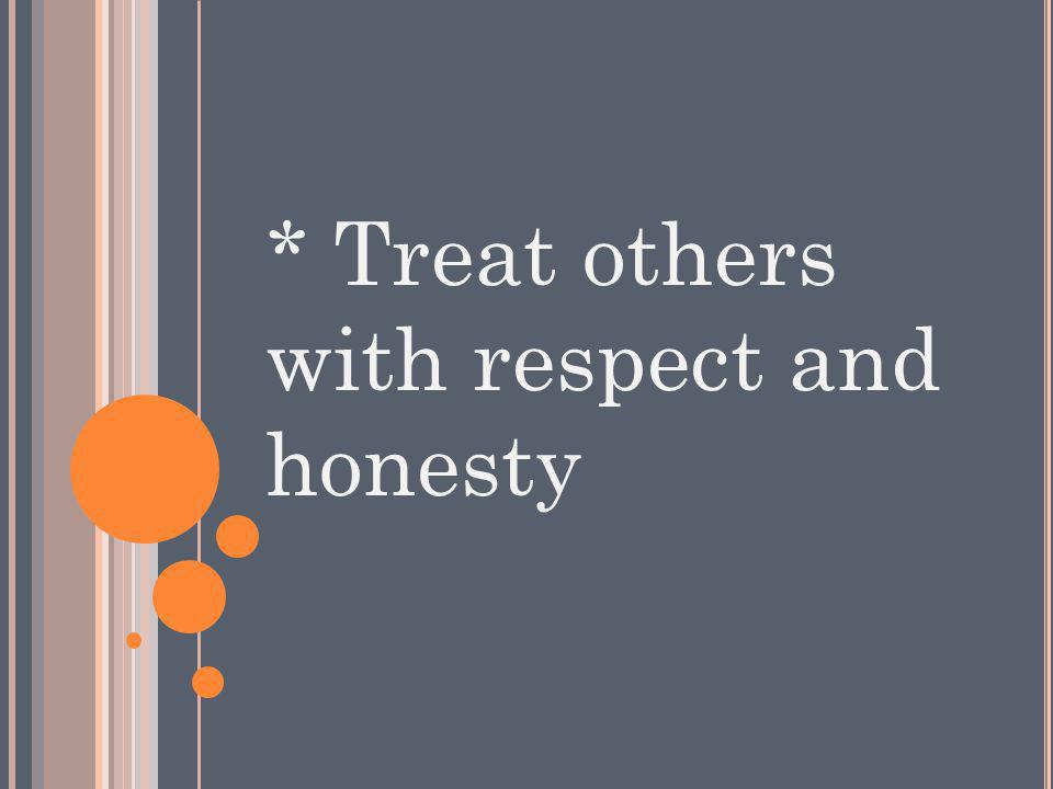 * Treat others with respect and honesty